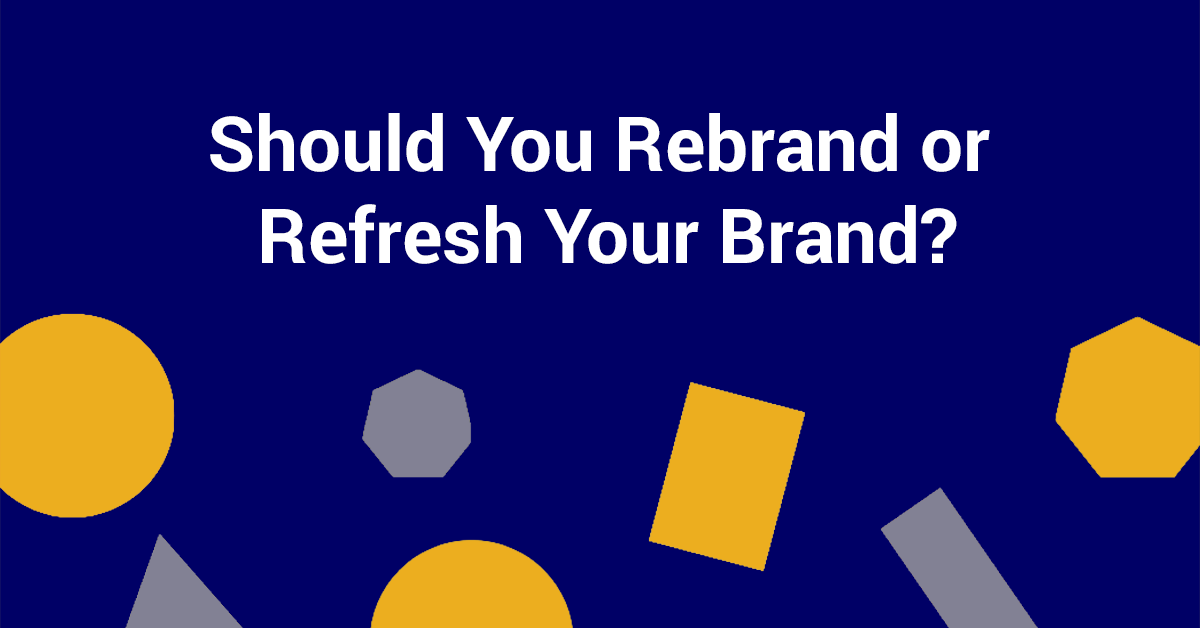 Should You Rebrand or Refresh Your Brand?