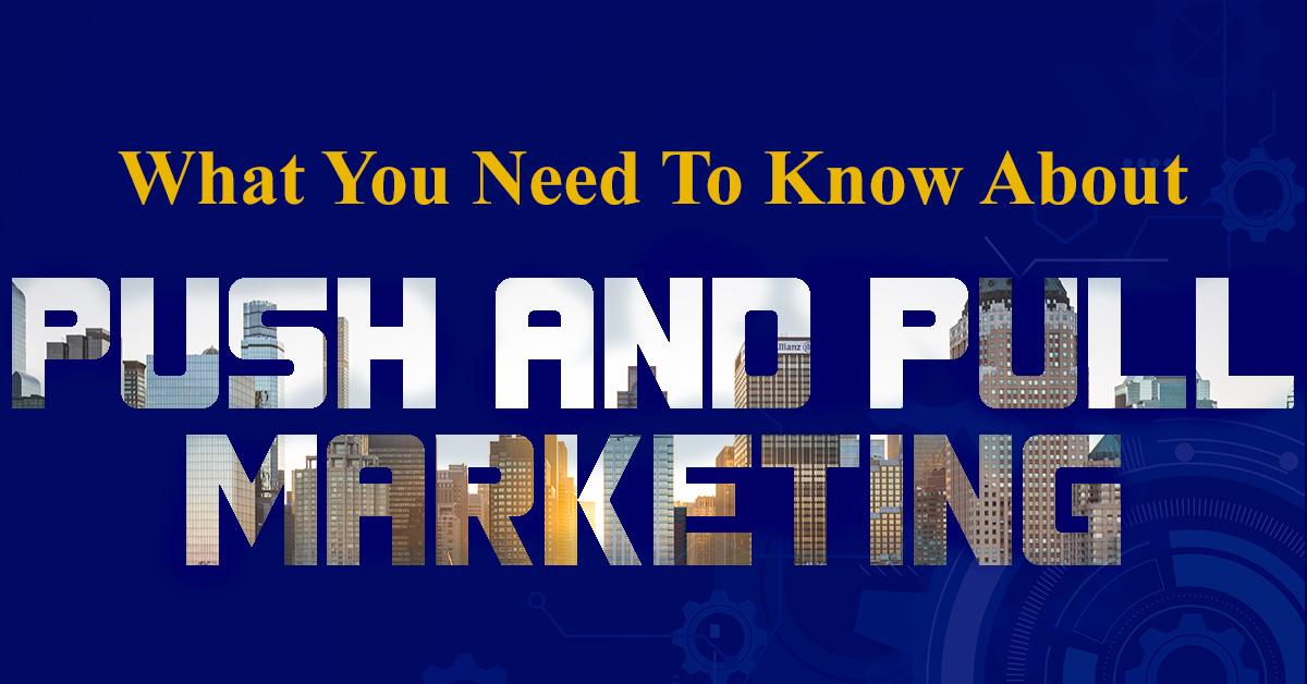 What you need to know about push and pull marketing