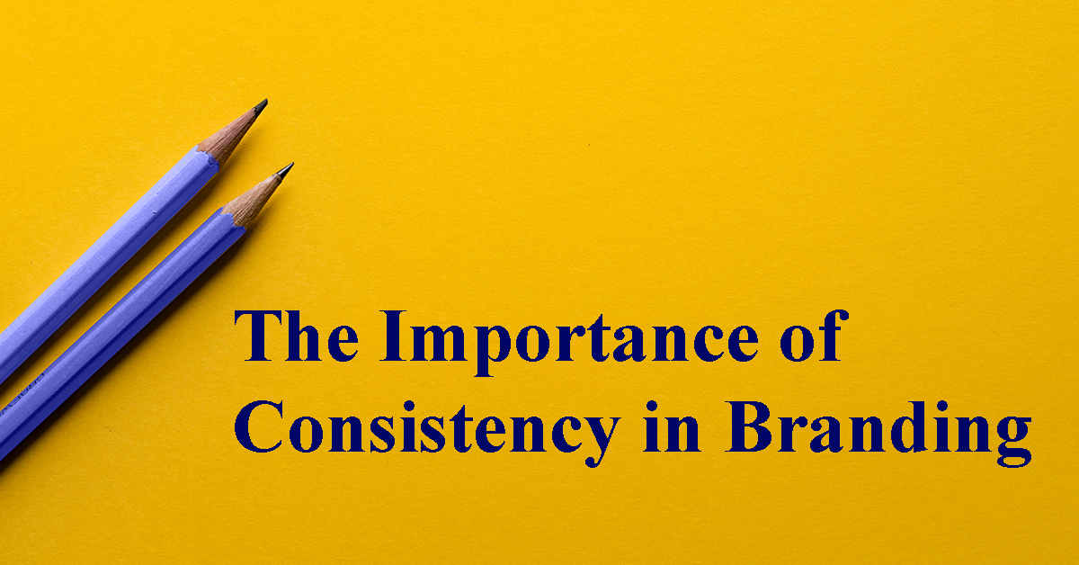 The Importance of Consistency in Branding for Your Business
